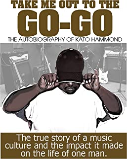 Take Me Out to the Go-Go: The Autobiography of Kato Hammond