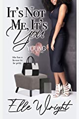 It's Not Me, It's You (Young In Love Book 1) Kindle Edition