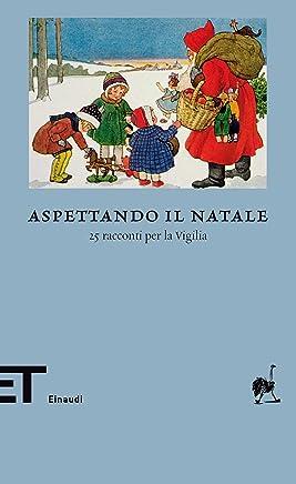 Aspettando il Natale: 25 racconti per la Vigilia (Einaudi tascabili. Biblioteca Vol. 50)