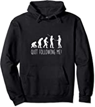 Funny Quit Following Me Human Evolution  Pullover Hoodie