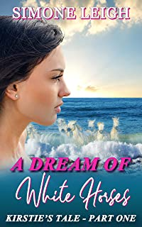 A Dream of White Horses: A Steamy Tale of Romance and the Meeting of Strangers (Kirstie's Tale Book 1)