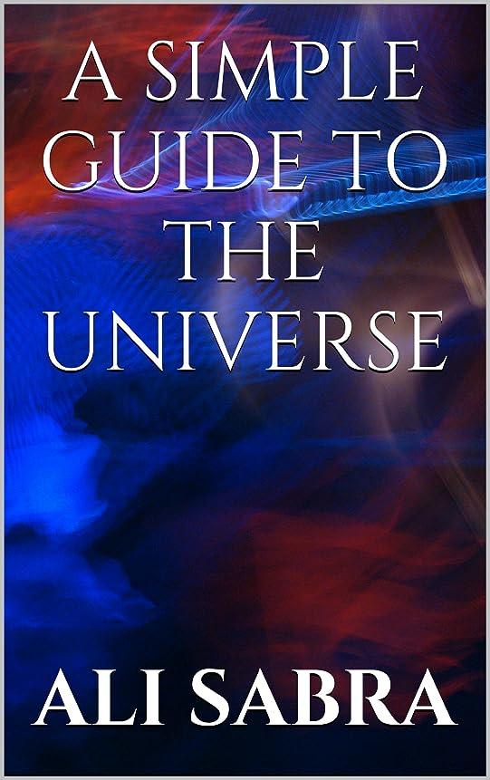 最も生命体さびたA Simple Guide To The Universe (English Edition)