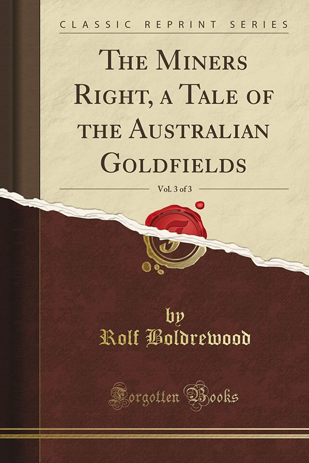 The Miner's Right, a Tale of the Australian Goldfields, Vol. 3 of 3 (Classic Reprint)