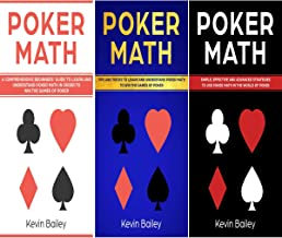 Poker Math: 3 Books in 1: A Comprehensive Beginners Guide + Tips and Tricks + Simple, Effective and Advanced Strategies to Use Poker Math in the World of Poker