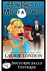 How Knot To Marry A Vampire: A Nocturne Falls Universe story Kindle Edition