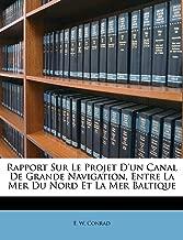 Rapport Sur Le Projet D'un Canal De Grande Navigation, Entre La Mer Du Nord Et La Mer Baltique (French Edition)
