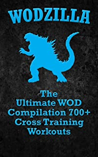 WODs: WODZILLA: The Ultimate WOD Compilation 700+ Cross Training Workouts (Cross Training WOD, Cross
