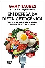 Em defesa da dieta cetogênica: Repensando o controle de peso e a ciência da alimentação low-carb e rica em gorduras (Portuguese Edition) Format Kindle