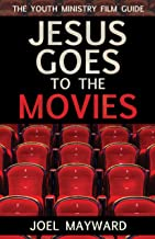 Jesus Goes to the Movies: The Youth Ministry Film Guide