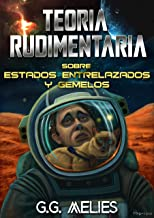 TEORIA RUDIMENTARIA SOBRE ESTADOS ENTRELAZADOS Y GEMELOS.: La cuestión Schrödinger. (Mars science fiction book) (Spanish E...