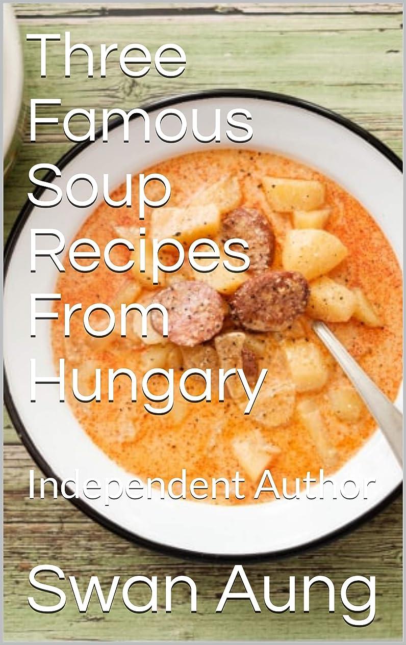混乱させる半径機会Three Famous Soup Recipes From Hungary: Independent Author (English Edition)