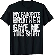 Best My Favorite Brother Gave Me This Shirt T-Shirt T-Shirt Review