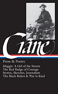 Prose and Poetry: Maggie, A Girl of the Streets / The Red Badge of Courage / Stories, Sketches and Journalism / The Black Riders and War is Kind