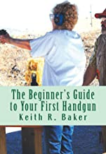 The Beginner's Guide to Your First Handgun: A helpful, simple, concise guide for beginners.