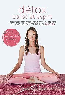 Détox corps et esprit: Un programme pour retrouver le bien-être physique, mental et spirituel en 28 jours