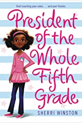 President of the Whole Fifth Grade (President Series Book 1) Kindle Edition