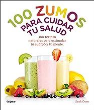 100 zumos para cuidar tu salud: 100 recetas naturales para