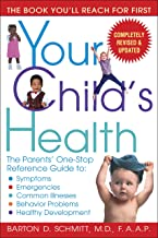 Your Child's Health: The Parents' One-Stop Reference Guide to: Symptoms, Emergencies, Common Illnesses, Behavior Problems,...