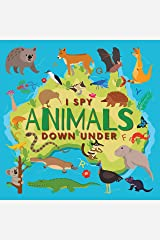 I Spy Animals Down Under: A Fun Guessing Game Picture Book for Kids Ages 2-5, Toddlers and Kindergartners ( Picture Puzzle Book for Kids ) (I Spy Books for Kids 10) Kindle Edition