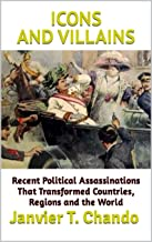 ICONS AND VILLAINS: Recent Political Assassinations That Transformed Countries, Regions and the World (English Edition)