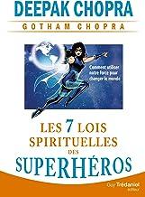 Les 7 lois spirituelles des superhéros : Comment utiliser notre force pour changer le monde