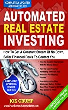 Automated Real Estate Investing: How To Get A Constant Stream Of No Down, Seller Financed Deals To Contact You - Updated 2019 Version: New Real Estate Investing Techniques For 2019