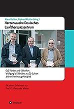 Herzenssache Deutsches Lauftherapiezentrum: DLZ-Reden und -Schriften Wolfgang W. Schülers aus 25 Jahren aktiver Vereinszug...