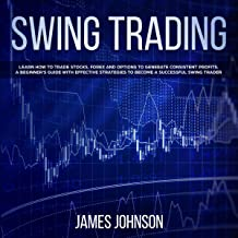 Swing Trading: Learn How to Trade Stocks, Forex and Options to Generate Consistent Profits. A Beginner's Guide with Effect...