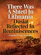 There Was a Shtetl in Lithuania: Dusiat Reflected in Reminiscences