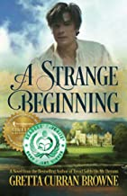 A STRANGE BEGINNING: A STAND-ALONE Biographical NOVEL (The Lord Byron Series Book 1)