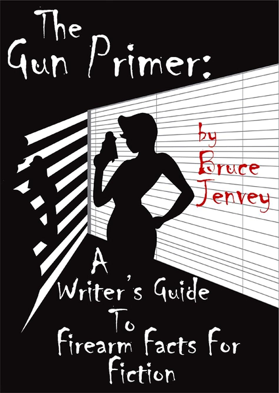 払い戻し思春期人工The Gun Primer: A Writer's Guide To Firearm Facts For Fiction (English Edition)