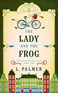 The Lady and the Frog: The Pippington Tales (Book 2)
