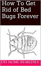 How To Get Rid of Bed Bugs Forever