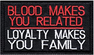Blood Makes You Related Loyalty Makes You Family Patch