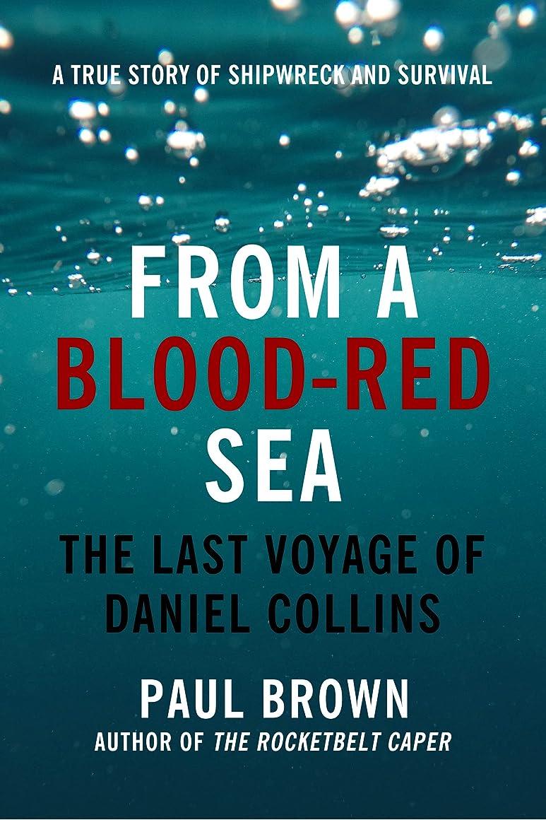 ばかげている美人居心地の良いFrom A Blood-Red Sea: The Last Voyage of Daniel Collins (English Edition)