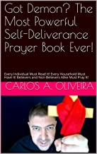 Got Demon? The Most Powerful Self-Deliverance Prayer Book Ever!: Every Individual Must Read It! Every Household Must Have It! Believers and Non-Believers Alike Must Pray It!