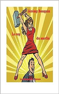 Le roy du merlin (French Edition)