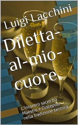 Diletta-al-mio-cuore: Lincontro sacro tra Maestro e Discepolo nella tradizione tantrica (Gocce di Tantra)