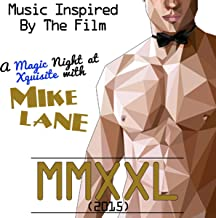 Music Inspired by the Film: Mmxxl (2015): A Magic Night at Xquisite with Mike Lane [Explicit]