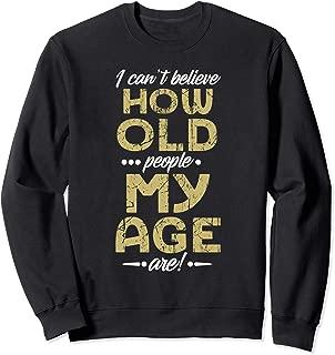 Funny Birthday T Shirt Aging Senior Citizen Old Gag Gift Sweatshirt