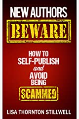 NEW AUTHORS BEWARE: How to Self Publish and Avoid Being Scammed Kindle Edition