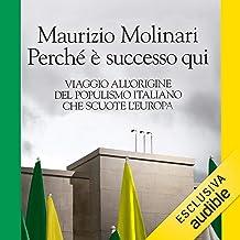 Perché è successo qui: Viaggio all'origine del populismo italiano che scuote l'Europa