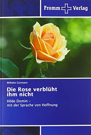 Die Rose verblüht ihm nicht: Hilde Domin - mit der Sprache von Hoffnung