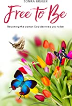 Free to Be: Becoming the Woman God Destined you to Be