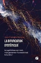 La bifurcation systémique: Le capitalisme est mort, mais personne n'a encore osé le lui dire !