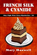 French Silk & Cyanide (Sky High Pies Cozy Mysteries Book 16)