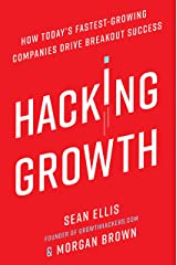 Hacking Growth: How Today's Fastest-Growing Companies Drive Breakout Success Kindle Edition