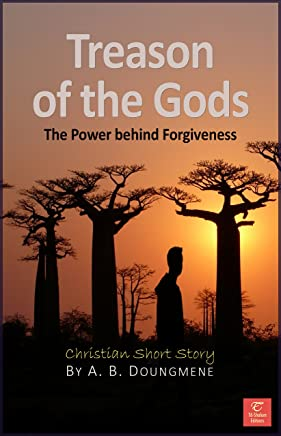 Treason of the Gods: The Power behing Forgiveness (Glorious Life in Christ Book 2) (English Edition)