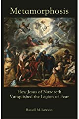 Metamorphosis: How Jesus of Nazareth Vanquished the Legion of Fear Kindle Edition