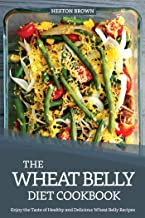The Wheat Belly Diet Cookbook: Enjoy the Taste of Healthy and Delicious Wheat Belly Recipes
